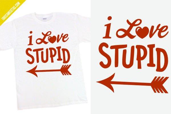 Camiseta san valentin I Love stupid