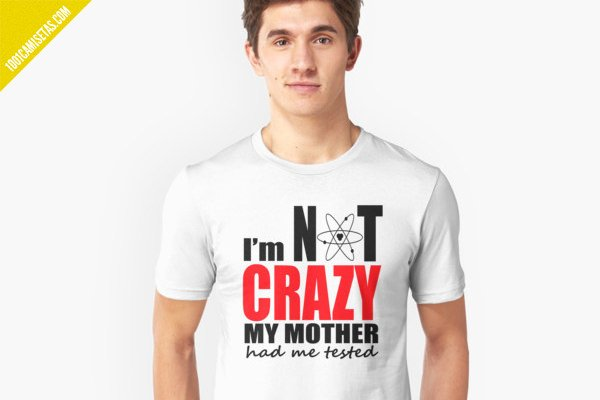 Camiseta im not crazy sheldon cooper